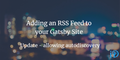 featured image thumbnail for post Adding an RSS Feed to your Gatsby Site - Update- allowing autodiscovery