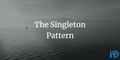 featured image thumbnail for post The Singleton Pattern