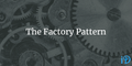 featured image thumbnail for post The Factory Pattern