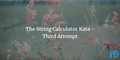 featured image thumbnail for post The String Calculator Kata - Third Attempt