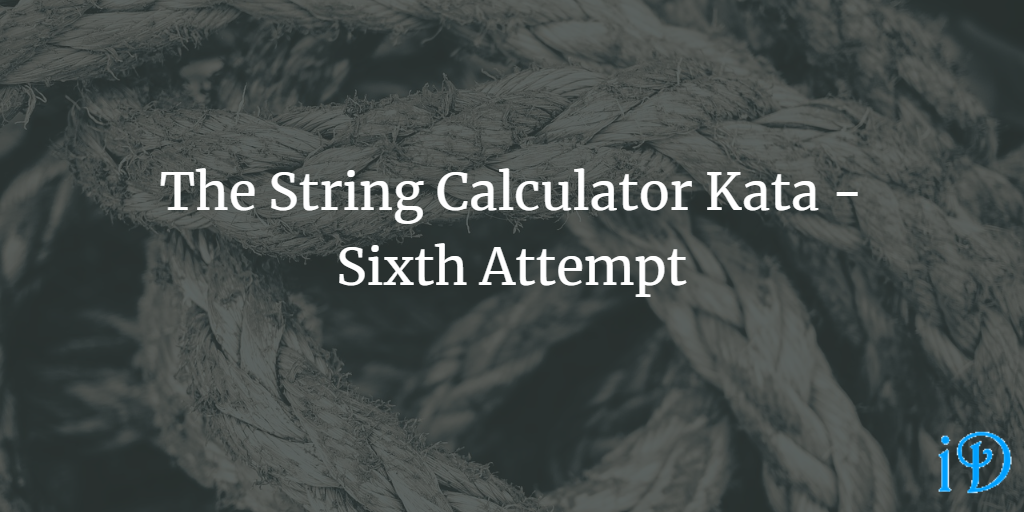 The String Calculator Kata - Sixth Attempt
