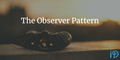featured image thumbnail for post The Observer Pattern