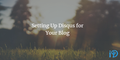 featured image thumbnail for post Setting Up Disqus for Your Blog