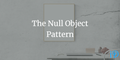 featured image thumbnail for post The Null Object Pattern